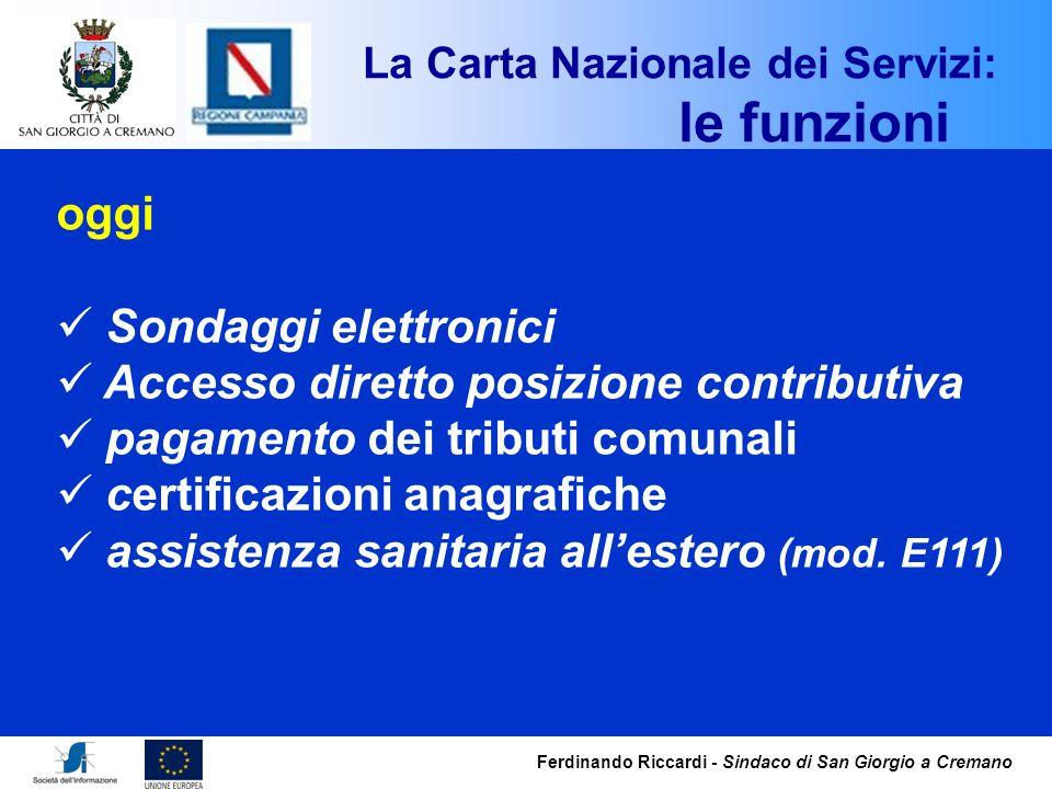 La Carta Nazionale dei Servizi: le funzioni oggi Sondaggi elettronici Accesso diretto posizione contributiva pagamento dei tributi comunali certificaz