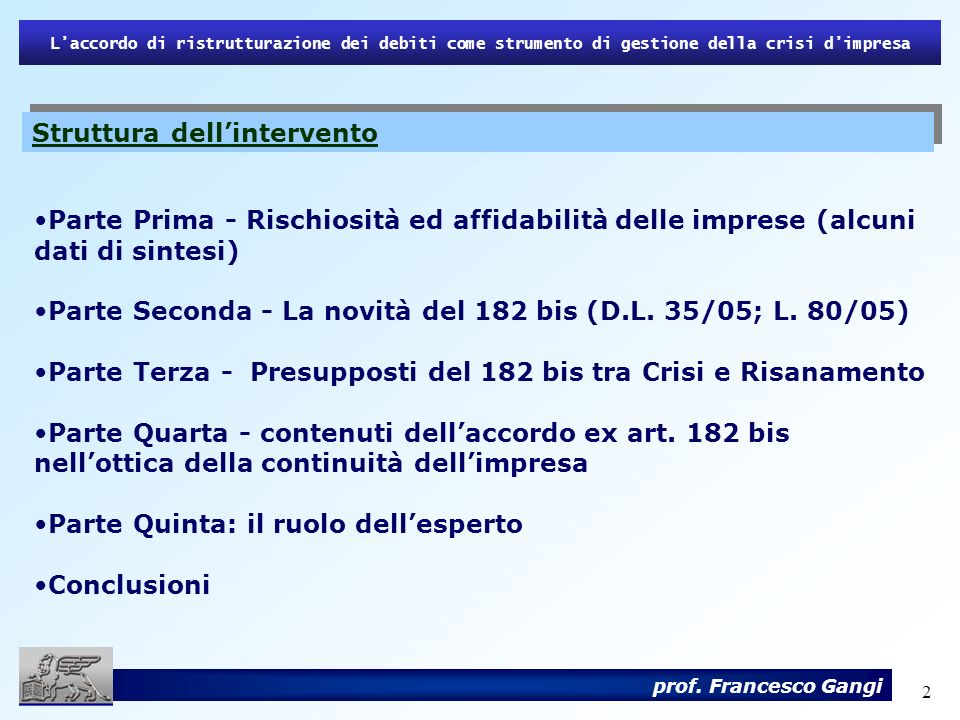 2 Laccordo di ristrutturazione dei debiti come strumento di gestione della crisi dimpresa prof. Francesco Gangi Struttura dellintervento Parte Prima -
