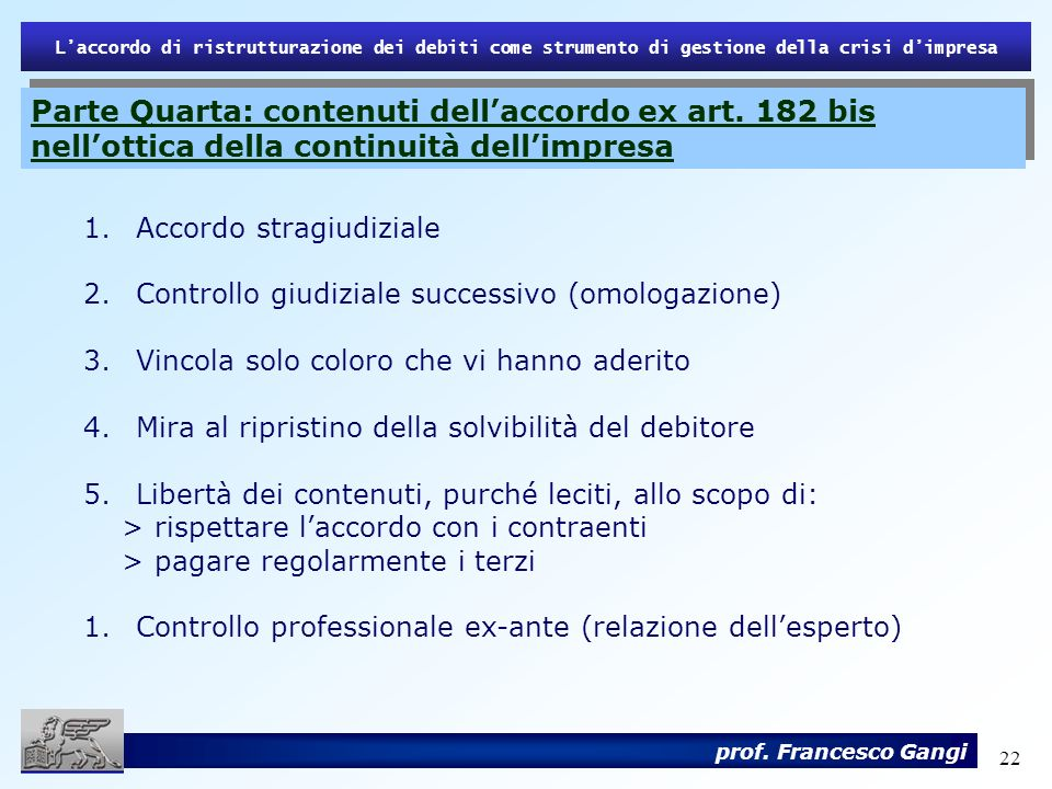 22 Laccordo di ristrutturazione dei debiti come strumento di gestione della crisi dimpresa prof. Francesco Gangi 1.Accordo stragiudiziale 2.Controllo