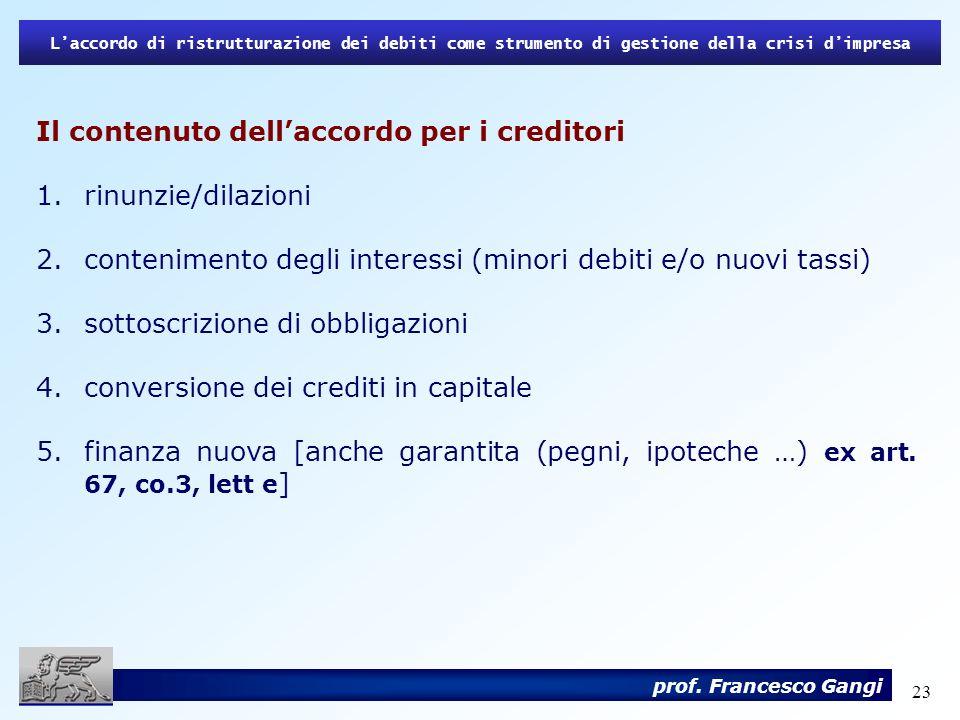23 Laccordo di ristrutturazione dei debiti come strumento di gestione della crisi dimpresa prof. Francesco Gangi Il contenuto dellaccordo per i credit