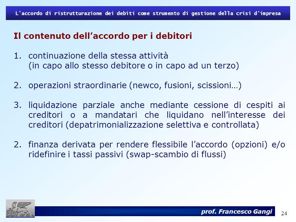 24 Laccordo di ristrutturazione dei debiti come strumento di gestione della crisi dimpresa prof. Francesco Gangi Il contenuto dellaccordo per i debito