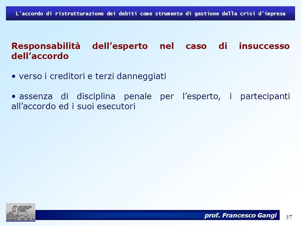 37 Laccordo di ristrutturazione dei debiti come strumento di gestione della crisi dimpresa prof. Francesco Gangi Responsabilità dellesperto nel caso d