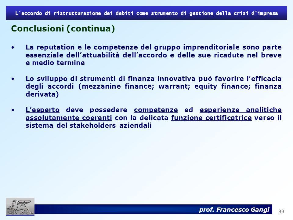 39 Laccordo di ristrutturazione dei debiti come strumento di gestione della crisi dimpresa prof. Francesco Gangi Conclusioni (continua) La reputation