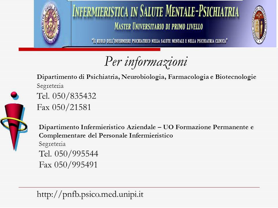 Per informazioni Dipartimento di Psichiatria, Neurobiologia, Farmacologia e Biotecnologie Segreteria Tel. 050/835432 Fax 050/21581 Dipartimento Inferm