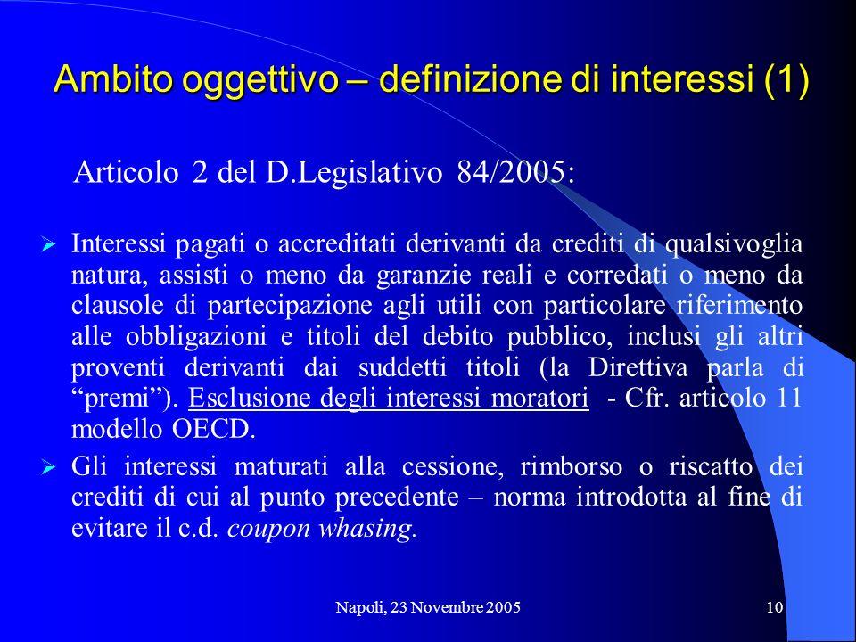 Napoli, 23 Novembre 200510 Ambito oggettivo – definizione di interessi (1) Interessi pagati o accreditati derivanti da crediti di qualsivoglia natura,