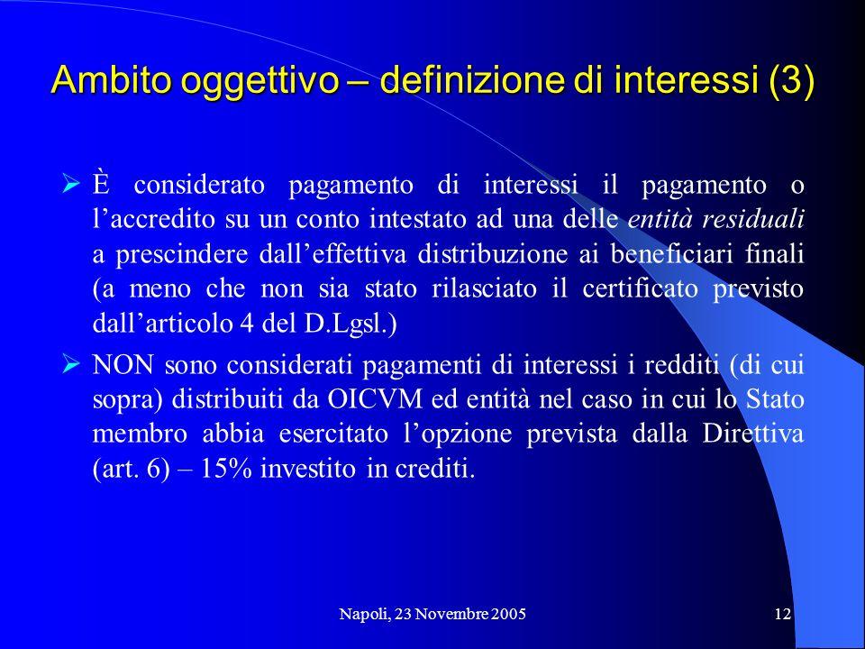 Napoli, 23 Novembre 200512 Ambito oggettivo – definizione di interessi (3) È considerato pagamento di interessi il pagamento o laccredito su un conto