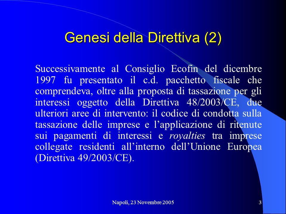 Napoli, 23 Novembre 20053 Successivamente al Consiglio Ecofin del dicembre 1997 fu presentato il c.d. pacchetto fiscale che comprendeva, oltre alla pr