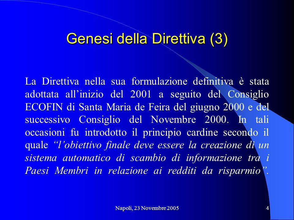 Napoli, 23 Novembre 20054 Genesi della Direttiva (3) La Direttiva nella sua formulazione definitiva è stata adottata allinizio del 2001 a seguito del