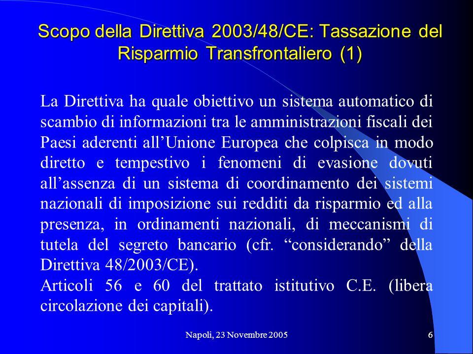 Napoli, 23 Novembre 20056 Scopo della Direttiva 2003/48/CE: Tassazione del Risparmio Transfrontaliero (1) La Direttiva ha quale obiettivo un sistema a