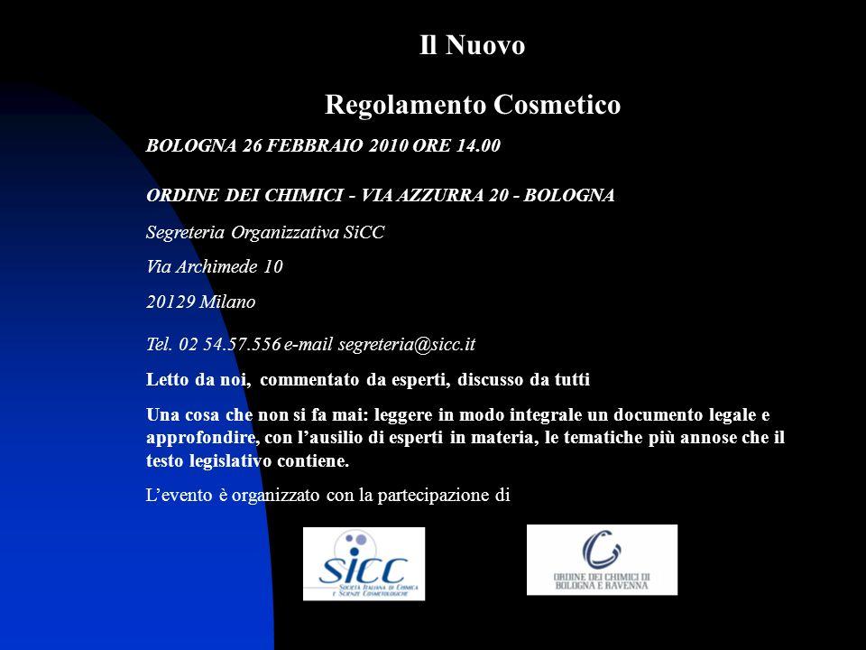 Il Nuovo Regolamento Cosmetico BOLOGNA 26 FEBBRAIO 2010 ORE 14.00 ORDINE DEI CHIMICI - VIA AZZURRA 20 - BOLOGNA Segreteria Organizzativa SiCC Via Arch
