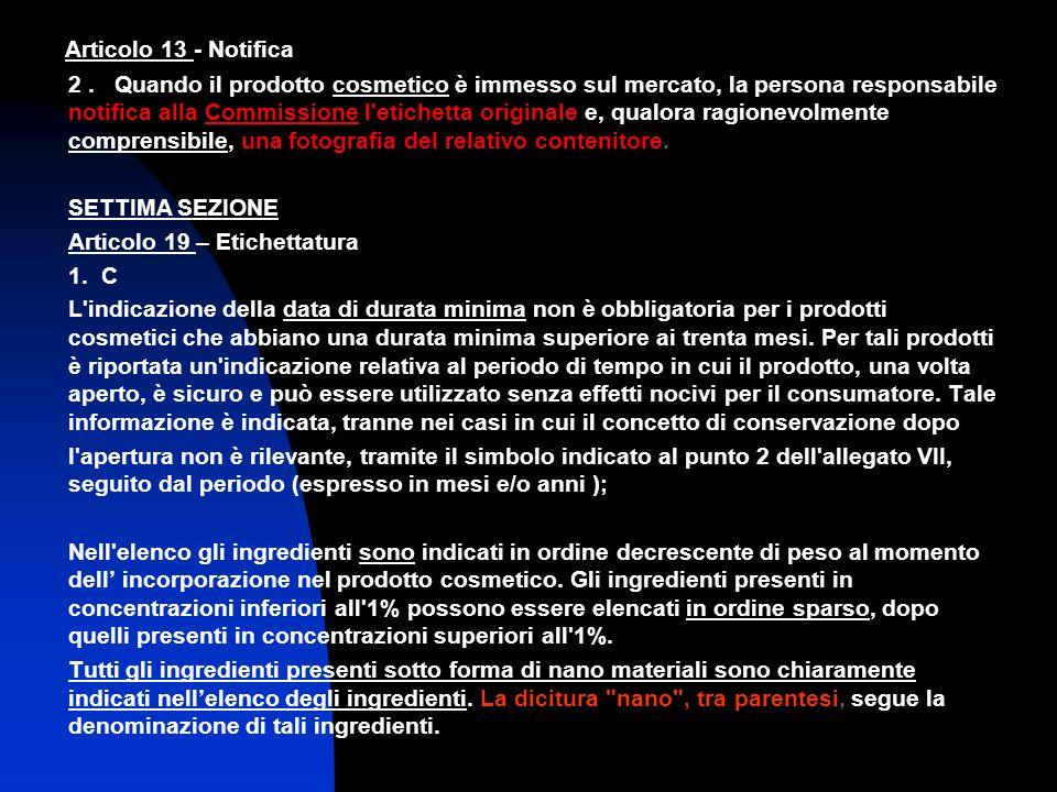 Articolo 13 - Notifica 2. Quando il prodotto cosmetico è immesso sul mercato, la persona responsabile notifica alla Commissione l'etichetta originale
