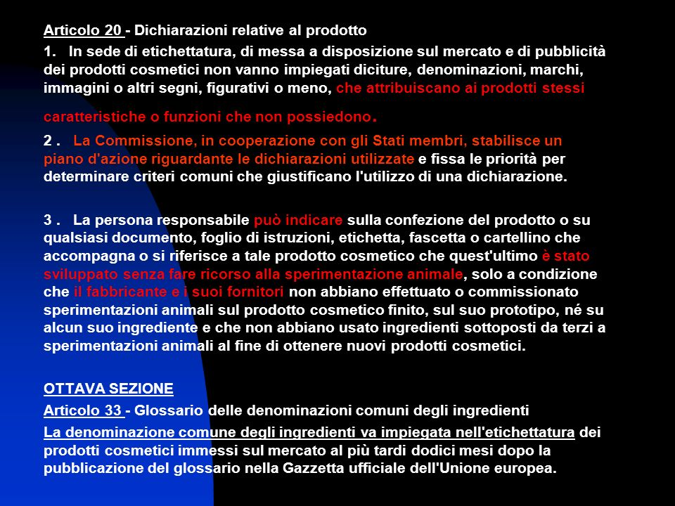 Articolo 20 - Dichiarazioni relative al prodotto 1. In sede di etichettatura, di messa a disposizione sul mercato e di pubblicità dei prodotti cosmeti