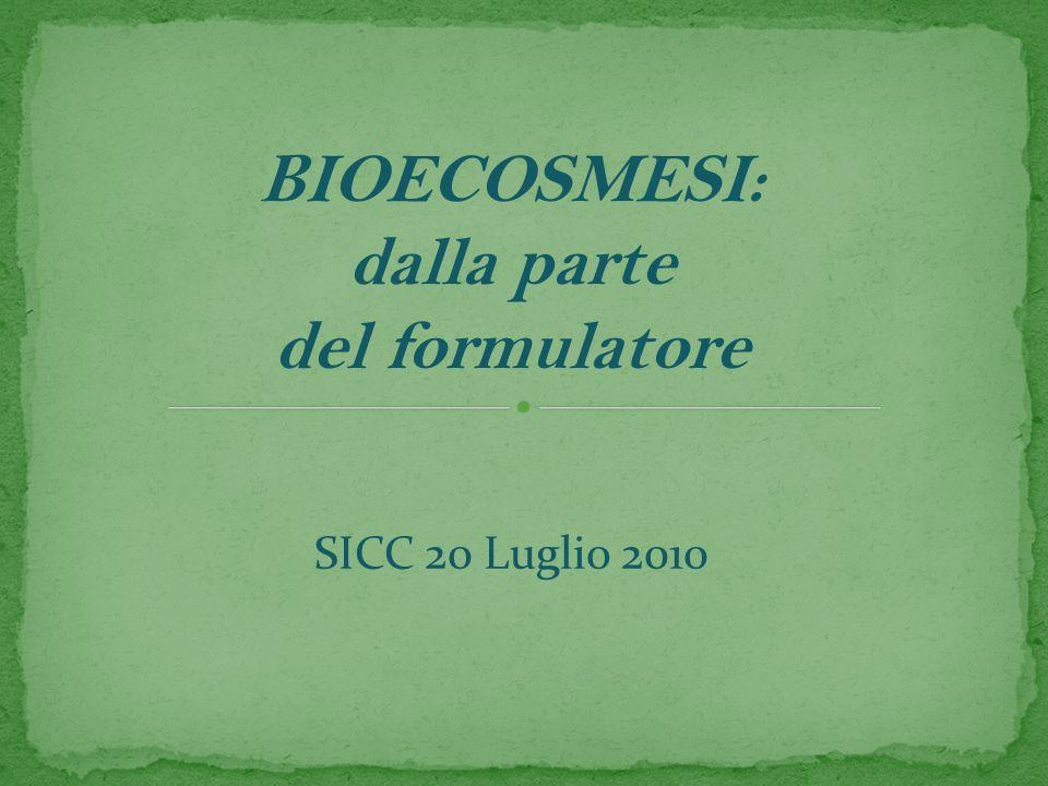 BIOECOSMESI: dalla parte del formulatore SICC 20 Luglio 2010