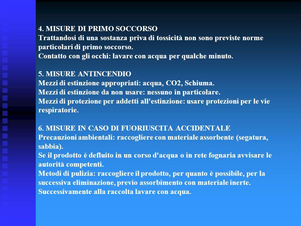 4. MISURE DI PRIMO SOCCORSO Trattandosi di una sostanza priva di tossicità non sono previste norme particolari di primo soccorso. Contatto con gli occ