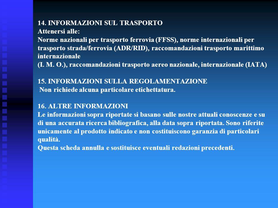 14. INFORMAZIONI SUL TRASPORTO Attenersi alle: Norme nazionali per trasporto ferrovia (FFSS), norme internazionali per trasporto strada/ferrovia (ADR/