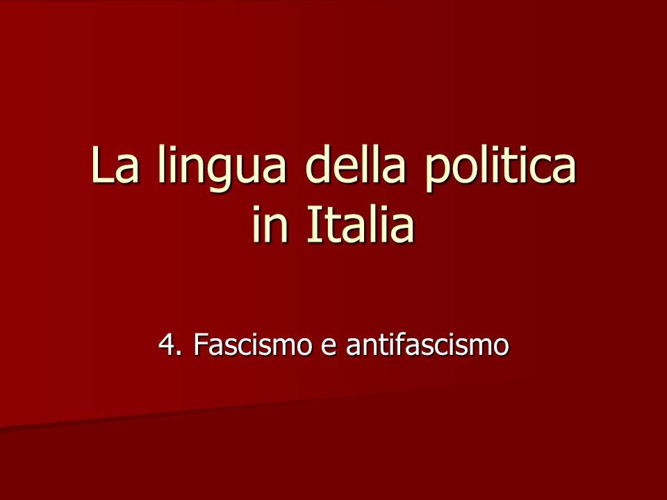 La lingua della politica in Italia 4. Fascismo e antifascismo