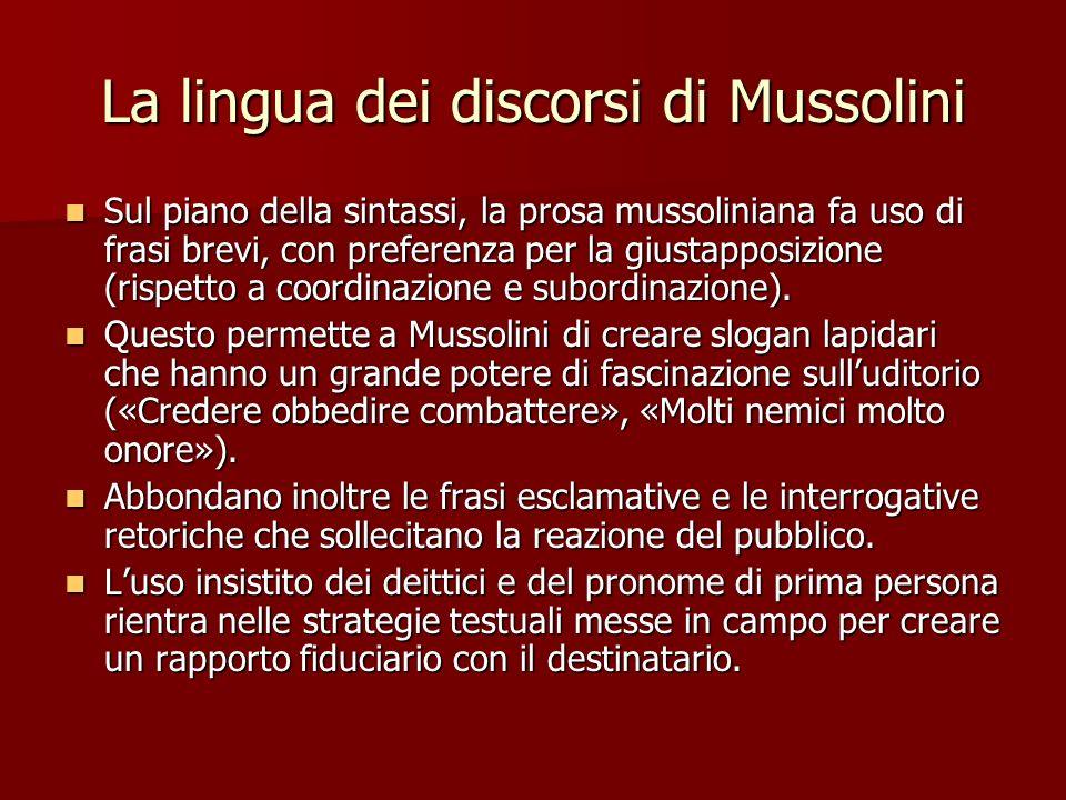 La lingua dei discorsi di Mussolini Sul piano della sintassi, la prosa mussoliniana fa uso di frasi brevi, con preferenza per la giustapposizione (ris