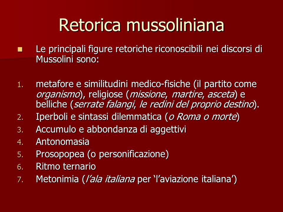 Retorica mussoliniana Le principali figure retoriche riconoscibili nei discorsi di Mussolini sono: Le principali figure retoriche riconoscibili nei di