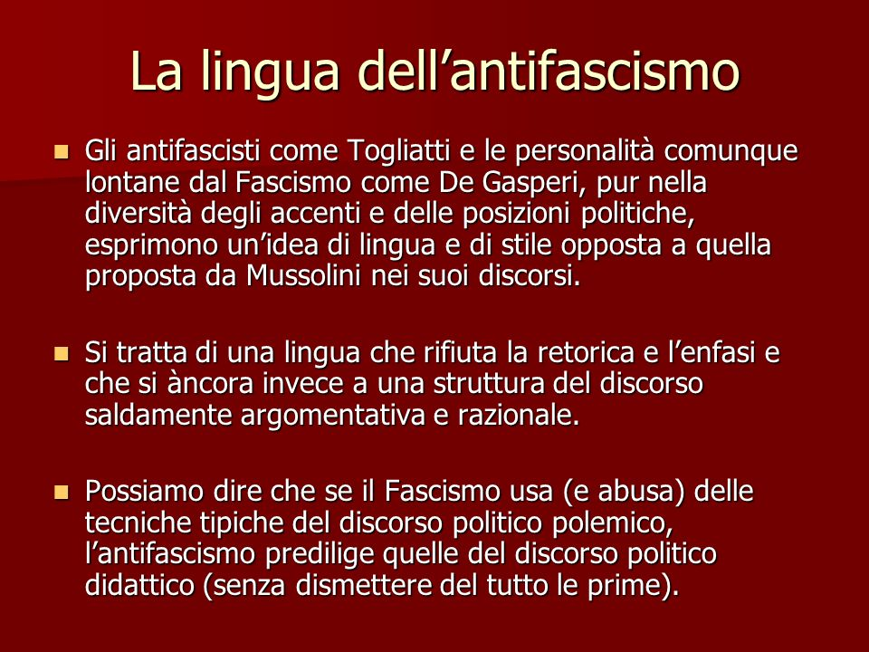 La lingua dellantifascismo Gli antifascisti come Togliatti e le personalità comunque lontane dal Fascismo come De Gasperi, pur nella diversità degli a