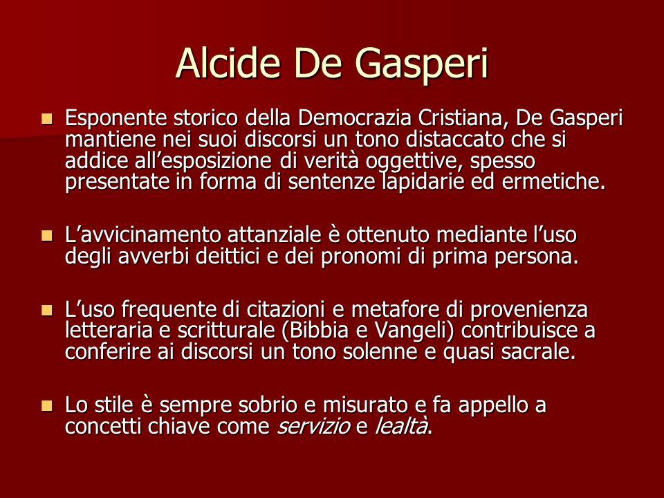 Alcide De Gasperi Esponente storico della Democrazia Cristiana, De Gasperi mantiene nei suoi discorsi un tono distaccato che si addice allesposizione