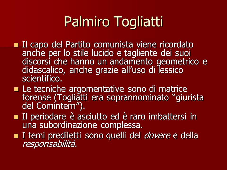 Palmiro Togliatti Il capo del Partito comunista viene ricordato anche per lo stile lucido e tagliente dei suoi discorsi che hanno un andamento geometr