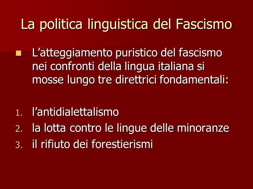 La politica linguistica del Fascismo Latteggiamento puristico del fascismo nei confronti della lingua italiana si mosse lungo tre direttrici fondament