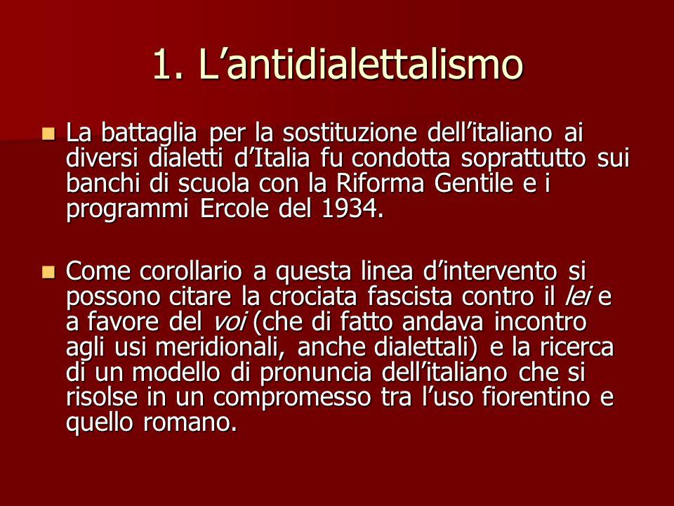 1. Lantidialettalismo La battaglia per la sostituzione dellitaliano ai diversi dialetti dItalia fu condotta soprattutto sui banchi di scuola con la Ri