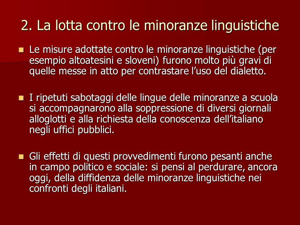 2. La lotta contro le minoranze linguistiche Le misure adottate contro le minoranze linguistiche (per esempio altoatesini e sloveni) furono molto più
