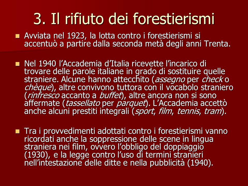 3. Il rifiuto dei forestierismi Avviata nel 1923, la lotta contro i forestierismi si accentuò a partire dalla seconda metà degli anni Trenta. Avviata