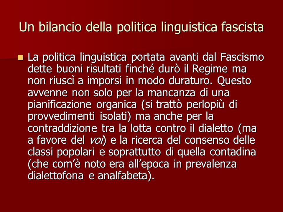 Un bilancio della politica linguistica fascista La politica linguistica portata avanti dal Fascismo dette buoni risultati finché durò il Regime ma non
