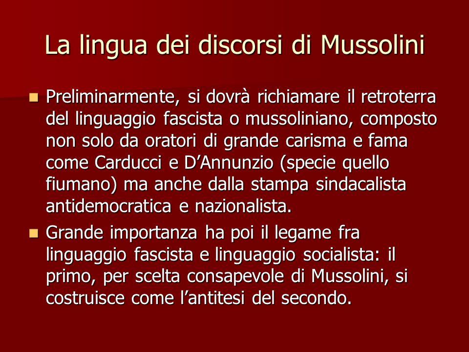 La lingua dei discorsi di Mussolini Preliminarmente, si dovrà richiamare il retroterra del linguaggio fascista o mussoliniano, composto non solo da or