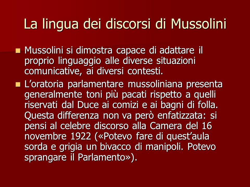 La lingua dei discorsi di Mussolini Mussolini si dimostra capace di adattare il proprio linguaggio alle diverse situazioni comunicative, ai diversi co