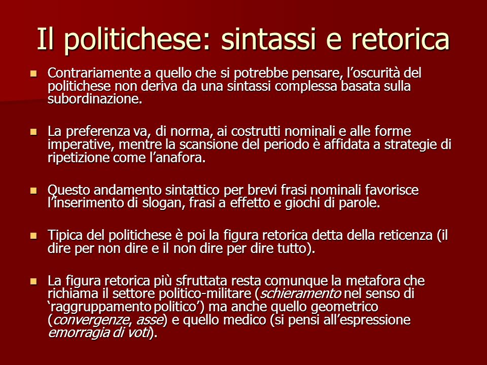 Il politichese: sintassi e retorica Contrariamente a quello che si potrebbe pensare, loscurità del politichese non deriva da una sintassi complessa ba