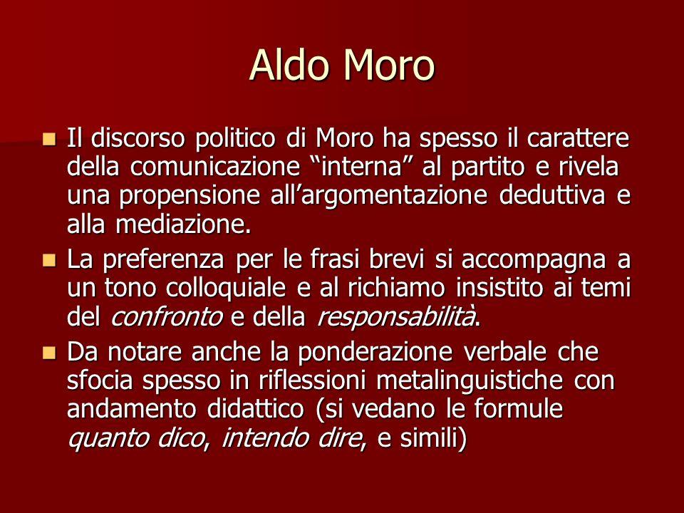Aldo Moro Il discorso politico di Moro ha spesso il carattere della comunicazione interna al partito e rivela una propensione allargomentazione dedutt