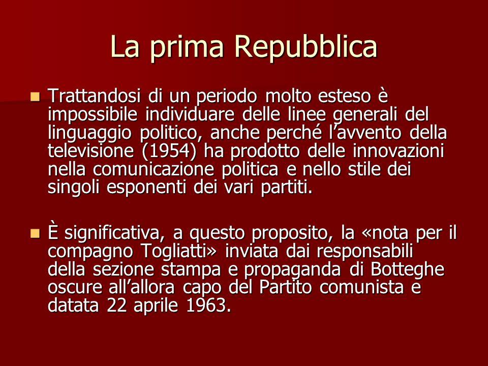 La prima Repubblica Trattandosi di un periodo molto esteso è impossibile individuare delle linee generali del linguaggio politico, anche perché lavven