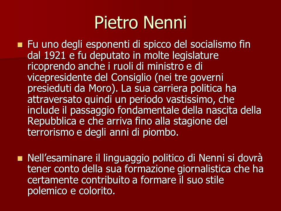 Pietro Nenni Fu uno degli esponenti di spicco del socialismo fin dal 1921 e fu deputato in molte legislature ricoprendo anche i ruoli di ministro e di