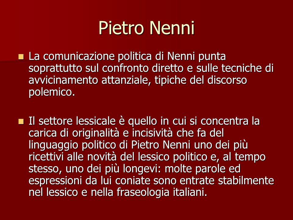 Pietro Nenni La comunicazione politica di Nenni punta soprattutto sul confronto diretto e sulle tecniche di avvicinamento attanziale, tipiche del disc
