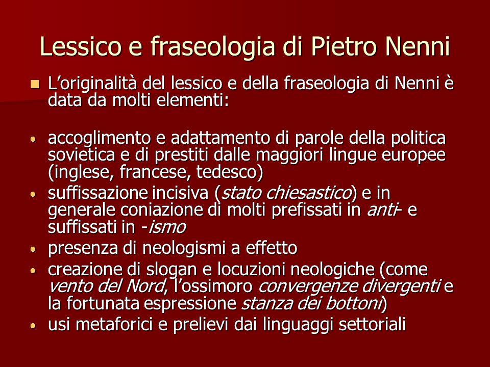 Lessico e fraseologia di Pietro Nenni Loriginalità del lessico e della fraseologia di Nenni è data da molti elementi: Loriginalità del lessico e della