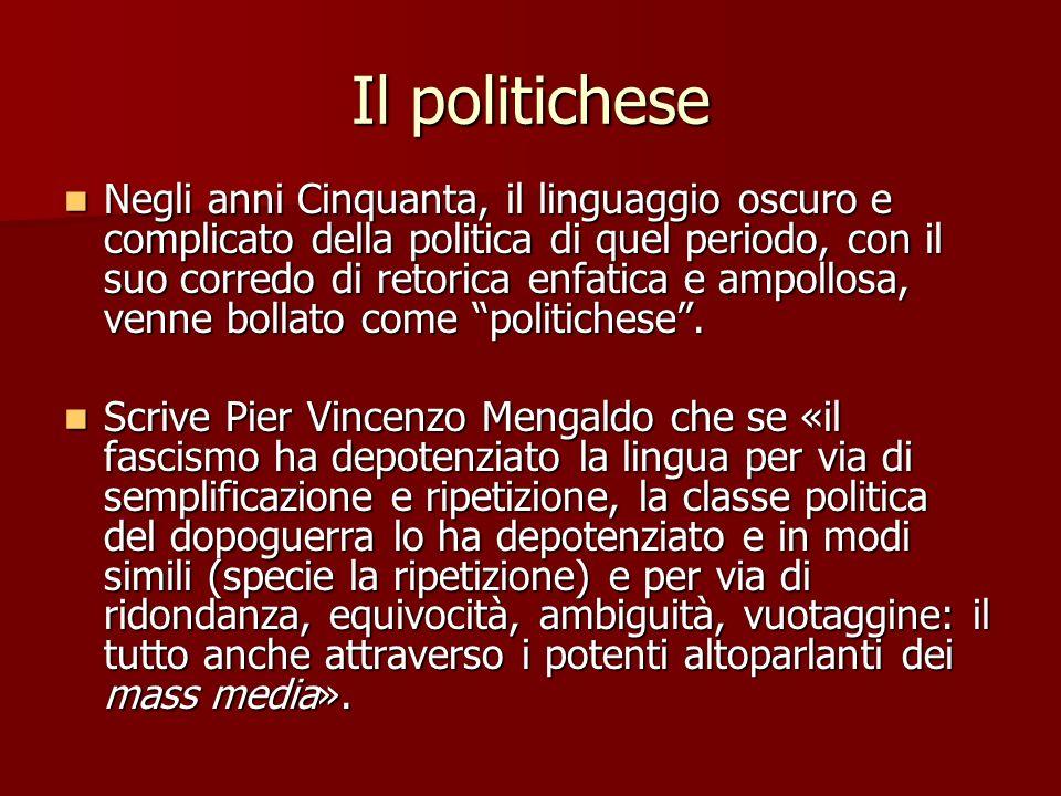 Il politichese Negli anni Cinquanta, il linguaggio oscuro e complicato della politica di quel periodo, con il suo corredo di retorica enfatica e ampol