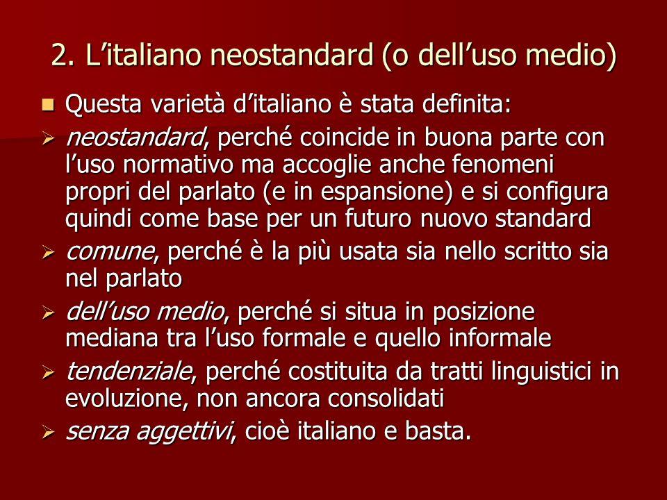 2. Litaliano neostandard (o delluso medio) Questa varietà ditaliano è stata definita: Questa varietà ditaliano è stata definita: neostandard, perché c