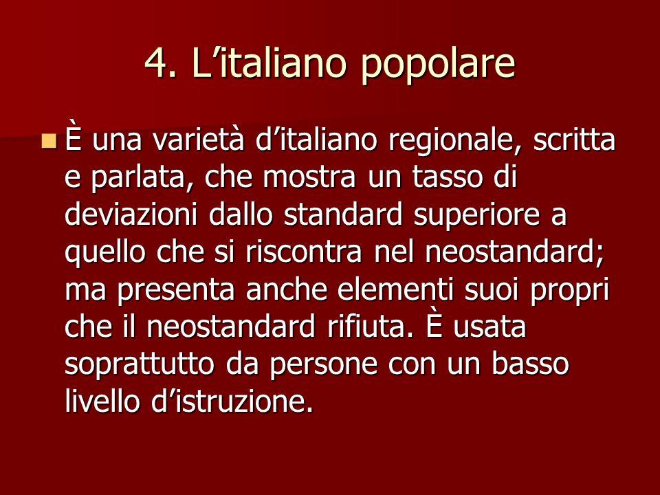 4. Litaliano popolare È una varietà ditaliano regionale, scritta e parlata, che mostra un tasso di deviazioni dallo standard superiore a quello che si
