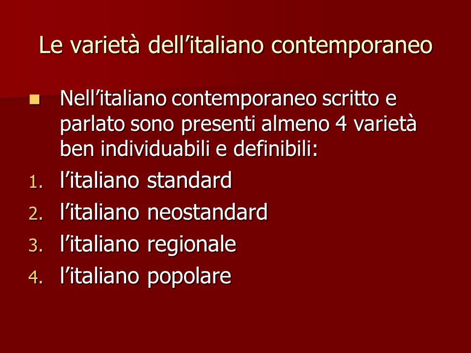Le varietà dellitaliano contemporaneo Nellitaliano contemporaneo scritto e parlato sono presenti almeno 4 varietà ben individuabili e definibili: Nell