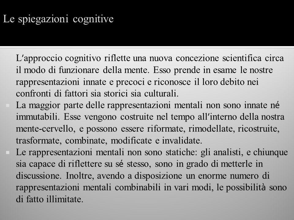 L approccio cognitivo riflette una nuova concezione scientifica circa il modo di funzionare della mente. Esso prende in esame le nostre rappresentazio