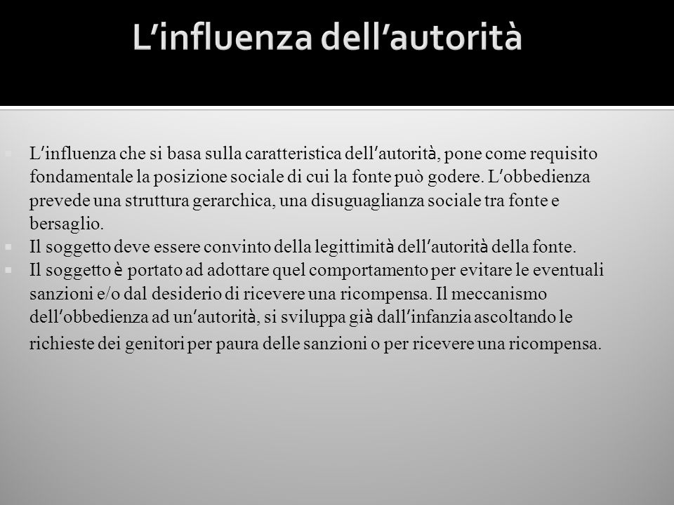 L influenza che si basa sulla caratteristica dell autorit à, pone come requisito fondamentale la posizione sociale di cui la fonte può godere. L obbed