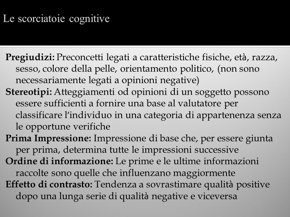 Ancoraggi: Punti di riferimento esterni che determinano le valutazioni come ricordi di altre persone, di altre prestazioni, etc.