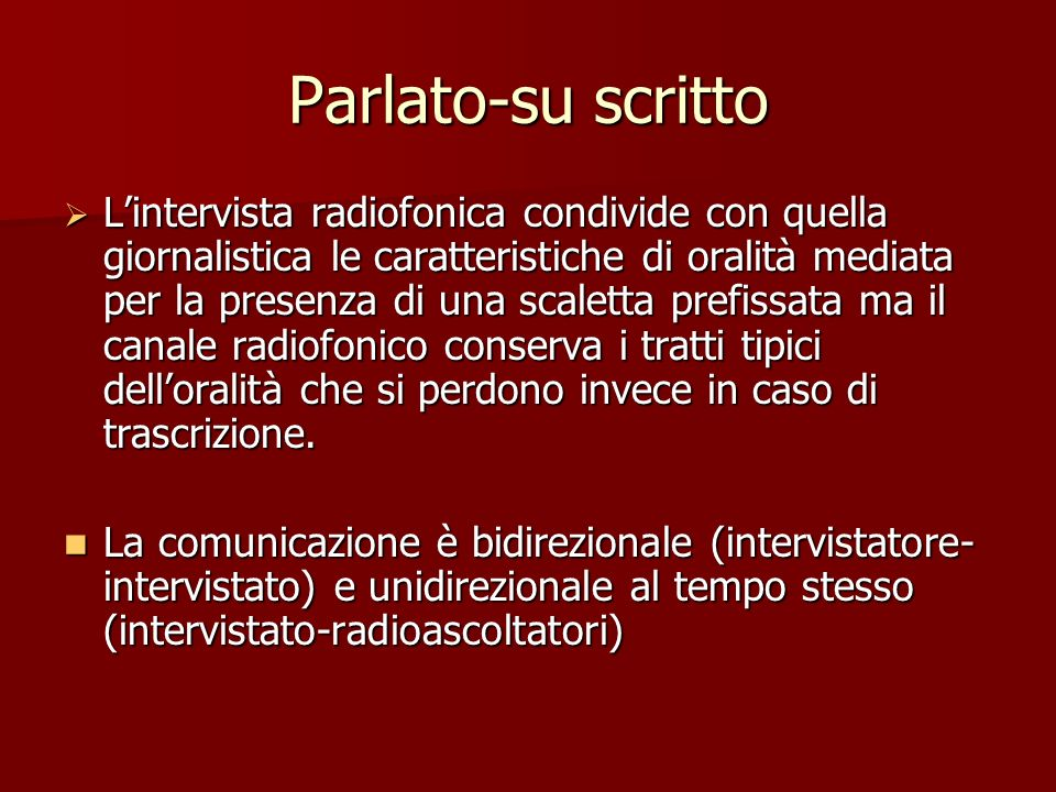 Parlato-su scritto Lintervista radiofonica condivide con quella giornalistica le caratteristiche di oralità mediata per la presenza di una scaletta pr
