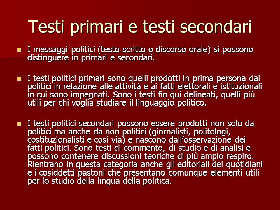 Testi primari e testi secondari I messaggi politici (testo scritto o discorso orale) si possono distinguere in primari e secondari. I messaggi politic