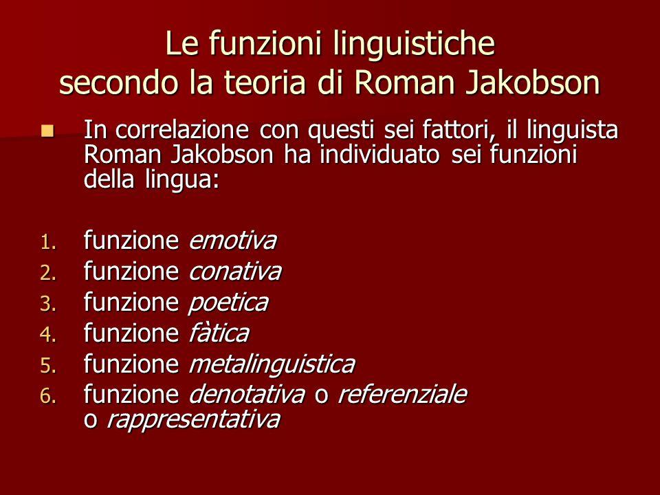 Le funzioni linguistiche secondo la teoria di Roman Jakobson In correlazione con questi sei fattori, il linguista Roman Jakobson ha individuato sei fu