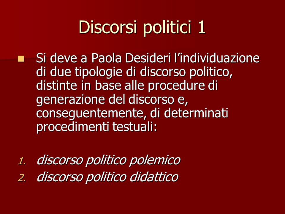 Discorsi politici 1 Si deve a Paola Desideri lindividuazione di due tipologie di discorso politico, distinte in base alle procedure di generazione del