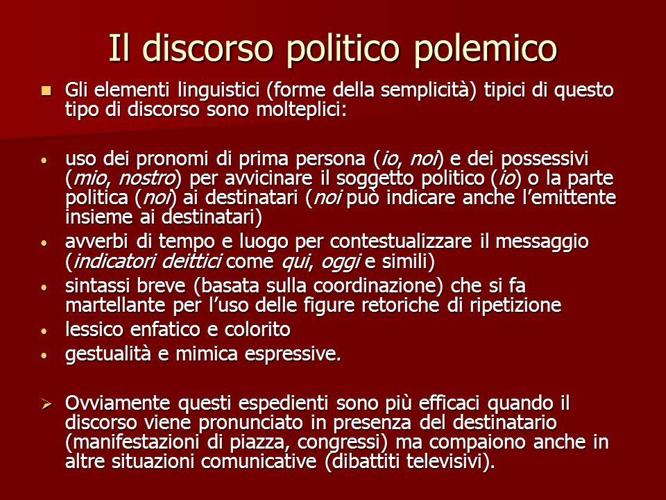 Il discorso politico polemico Gli elementi linguistici (forme della semplicità) tipici di questo tipo di discorso sono molteplici: Gli elementi lingui